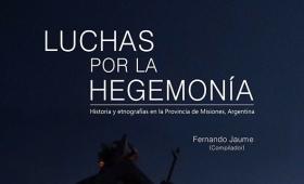 Presentarán el libro Luchas por la Hegemonía en la FHyCS-UNaM